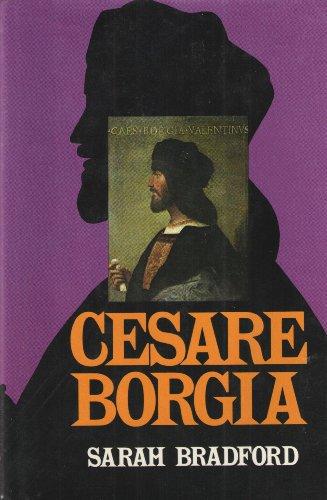 Cesare Borgia, His Life and Times: Bradford, Sarah