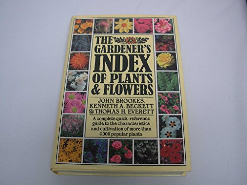 The Gardener's Index of Plants & Flowers: John Brookes, Kenneth A Beckett, Thomas H ...