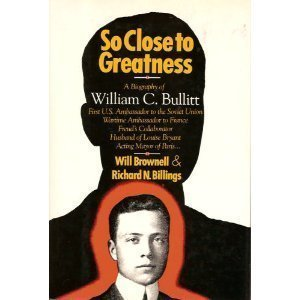 9780025174108: So Close to Greatness: The Biography of William C. Bullitt