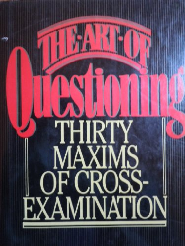9780025174504: The Art of Questioning: Thirty Maxims of Cross-Examination