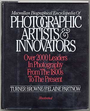 Macmillan Biographical Encyclopedia of Photographic Artists & Innovators: Browne, Turner and ...
