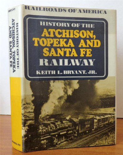 History of the Atchison, Topeka and Santa Fe Railway.: BRYANT, KEITH L. JR.