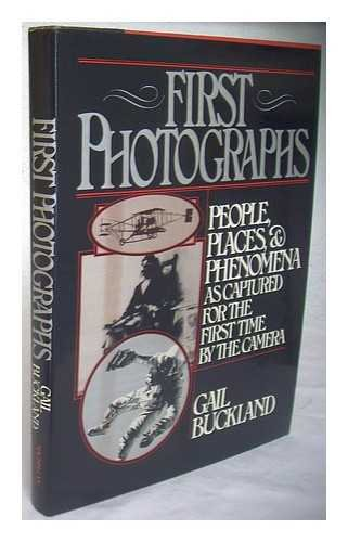 First Photographs: People, Places, & Phenomena as Captured for the First Time by the Camera: ...