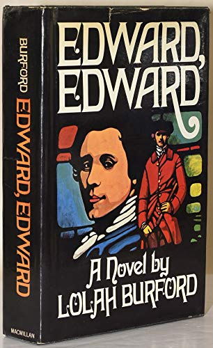 9780025182004: Edward, Edward: A Part of His Story And Of History 1795-1816 Set Out In Three Parts In This Form Of A New-Old Picaresque Romance That Is Also A Stud