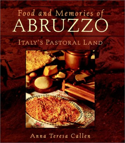 Food and Memories of Abruzzo: The Pastoral Land (0025209159) by Anna Teresa Callen
