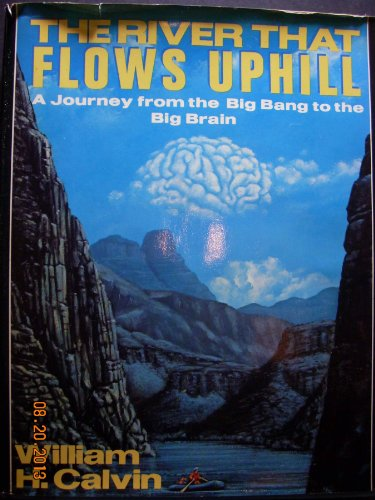 9780025209206: The River That Flows Uphill: A Journey from the Big Bang to the Big Brain