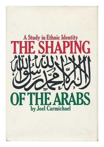 9780025214200: the Shaping of the Arabs, A Study in Ethnic Identity