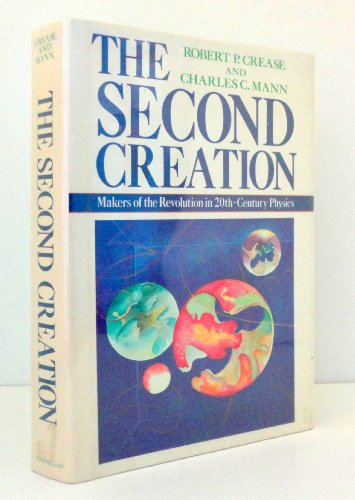 9780025214408: The Second Creation: Makers of the Revolution in Twentieth-Century Physics
