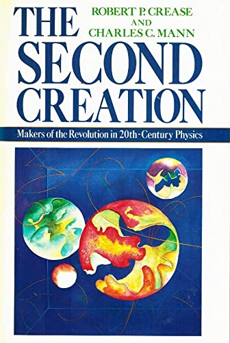 The Second Creation: Makers of the Revolution in Twentieth-Century Physics (0025214403) by Charles C. Mann; Robert P. Crease