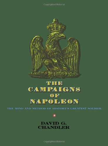 9780025236608: The Campaigns of Napoleon: Volume 1: The Mind and Method of History's Greatest Soldier