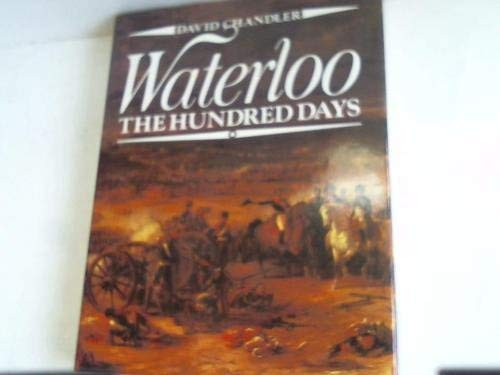 Waterloo The Hundred Days: Chandler , David