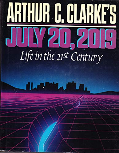 9780025258006: Arthur C. Clarke's July 20, 2019: Life in the 21st Century (Omni Book)