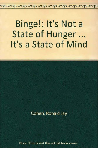 Binge!: It's Not a State of Hunger . It's a State of Mind
