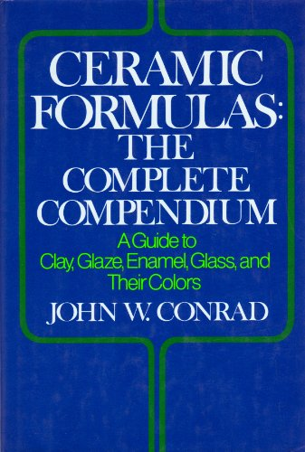 9780025276109: Ceramic Formulas - The Complete Compendium: Guide to Clay, Glaze, Enamel, Glass and Their Colours