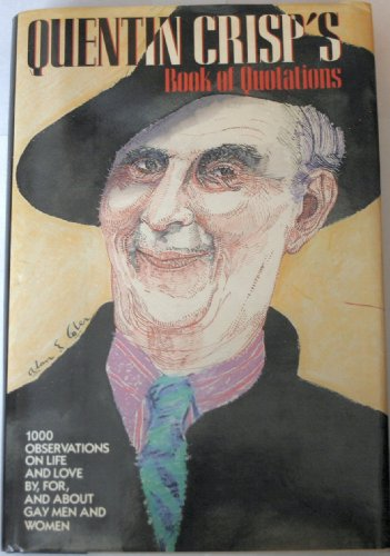 9780025288010: Quentin Crisp's Book of Quotations: 1,000 Observations on Life and Love, By, For, and About Gay Men and Women