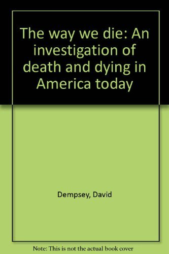 9780025307506: The way we die: An investigation of death and dying in America today