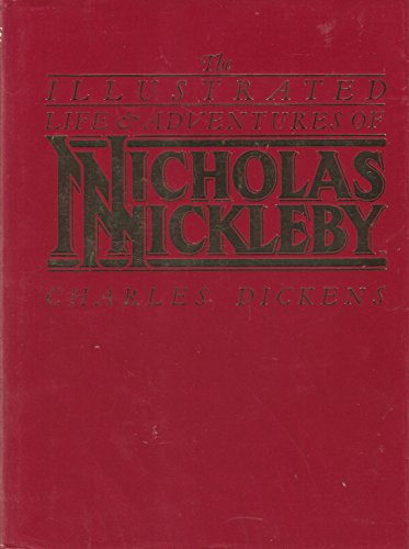 Illustrated Life and Adventures of Nicholas Nickleby: Dickens, Charles