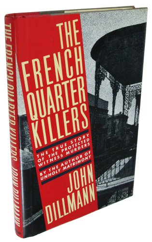 The French Quarter Killers: The True Story: Dillman, John.