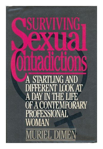 9780025316201: Surviving Sexual Contradictions: A Startling and Different Look at a Day in the Life of a Contemporary Professional Woman