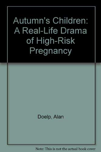 9780025320109: Autumn's Children: A Real-Life Drama of High-Risk Pregnancy