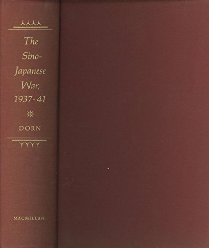 The Sino-Japanese War, 1937-41: From Marco Polo Bridge to Pearl Harbor: Dorn, Frank
