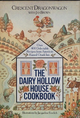 The Dairy Hollow House Cookbook over 400 Delectable Recipes from America's Famed Ozark Inn: ...