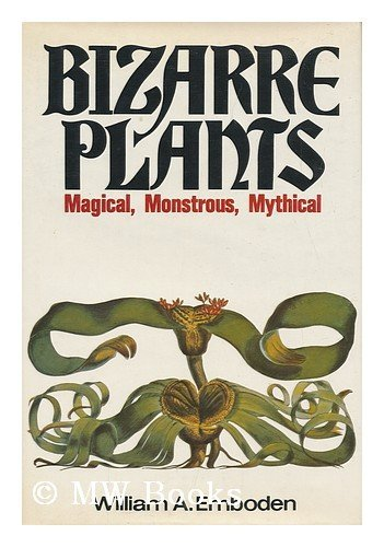 9780025354609: Bizarre Plants: Magical, Monstrous, Mythical [By] William A. Emboden