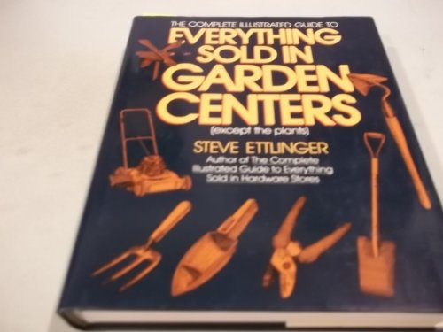 9780025363014: The Complete Illustrated Guide to Everything Sold in Garden Centers (Except Plants)