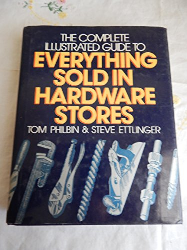 9780025363106: The Complete Illustrated Guide to Everything Sold in Hardware Stores