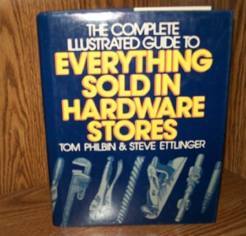 9780025363106: Complete Illustrated Guide to Everything Sold in Hardware Stores