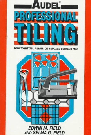 9780025377417: Audel Professional Tiling: How to Install, Repair or Replace Ceramic Tiles