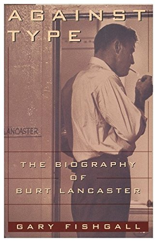 9780025384651: Against Type: The Biography of Burt Lancaster