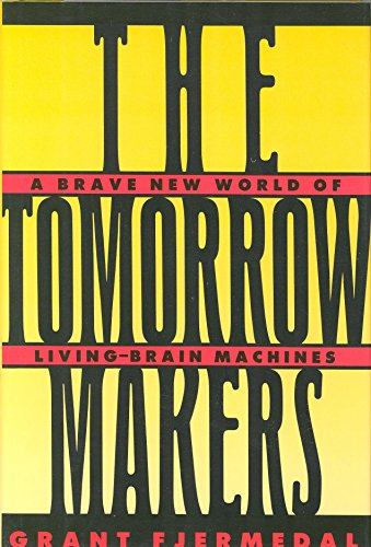 9780025385603: The Tomorrow Makers: A Brave New World of Living Brain Machines