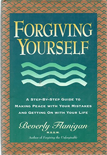 9780025386822: Forgiving Yourself: A Step-By-Step Guide to Making Peace With Your Mistakes and Getting on With Your Life