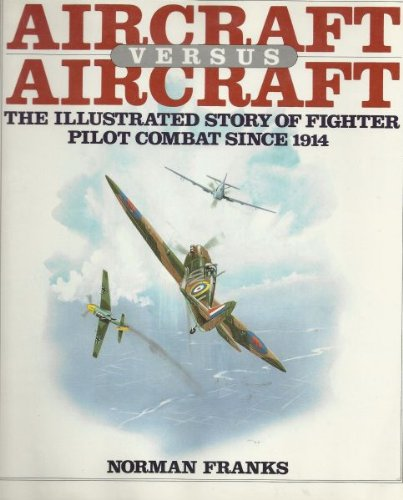 9780025406209: Aircraft versus aircraft: The illustrated story of fighter pilot combat since 1914