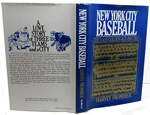 New York City Baseball; The Last Golden Age: 1947-1957: Frommer, Harvey