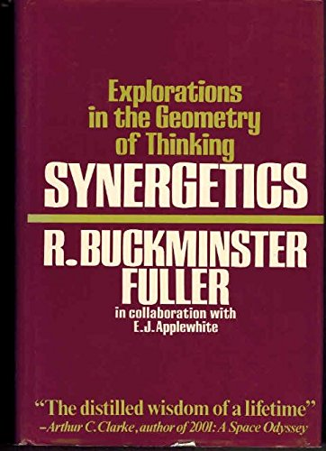 Synergetics, explorations in the geometry of Thinking By R. Buckminster Fuller in Collaboration ...