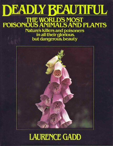 Deadly Beautiful. The World's Most Poisonous Animals and Plants.