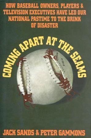 Coming Apart at the Seams: How Baseball Owners, Players, and Television Executives Have Led Our National Pastime to the Brink of Disaster (9780025424111) by Sands, Jack; Gammons, Peter