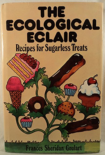 THE ECOLOGICAL ECLAIR Recipes for Sugarless Treats