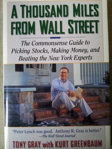 9780025451674: A Thousand Miles from Wall Street: Tony Gray's Commonsense Guide to Picking Stocks
