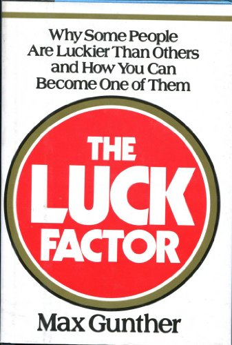 Luck Factor: Why Some People Are Luckier than Others and How You Can Become One of Them: Gunther, ...