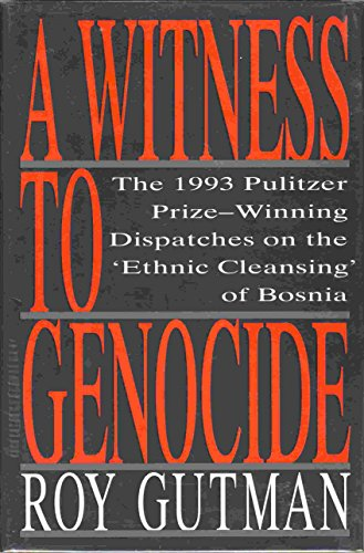 "9780025467507: A Witness to Genocide: The 1993 Pulitzer Prize-Winning Dispatches on the ""Ethnic Cleansing"" of Bosnia"
