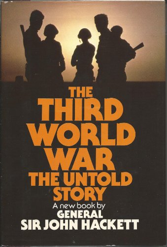 The Third World War: the Untold Story.: Hackett, Sir John.