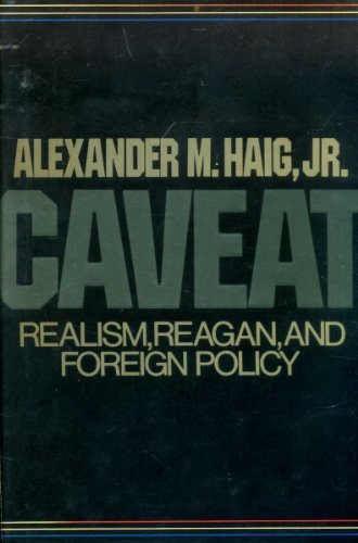 Caveat: Realism, Reagan, and Foreign Policy: Haig, Alexander