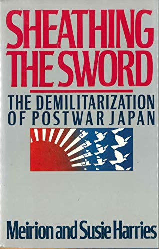 9780025483408: Sheathing the Sword: The Demilitarization of Japan