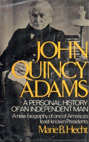 John Quincy Adams: A Personal History of an Independent Man: Hecht, Marie B.