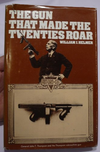 Gun That Made the Twenties Roar: William J. Helmer