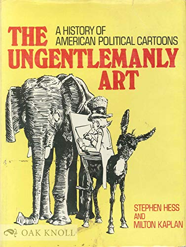 9780025513204: The Ungentlemanly Art : a History of American Political Cartoons / by Stephen Hess and Milton Kaplan