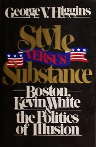 Style Versus Substance: Boston, Kevin White, and the Politics of Illusion